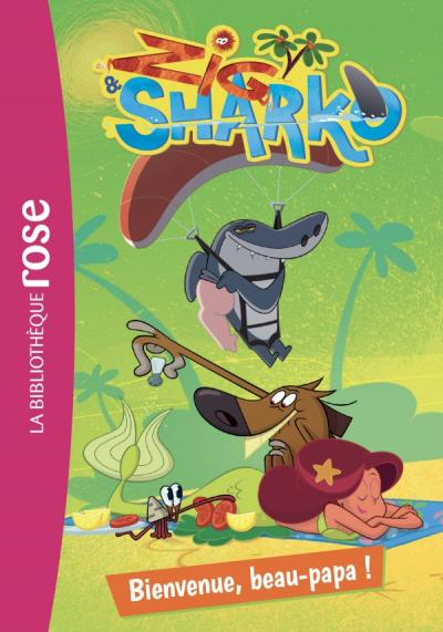 Zig et Sharko 02 - Bienvenue, beau papa !